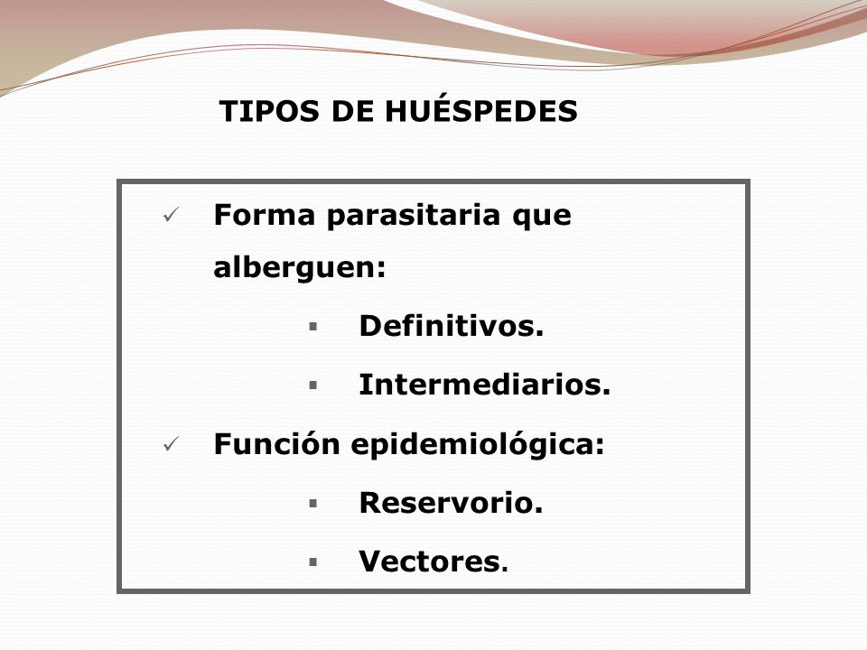 Forma parasitaria que alberguen: Definitivos. Intermediarios. Función epidemiológica: Reservorio. Vectores. TIPOS DE HUÉSPEDES
