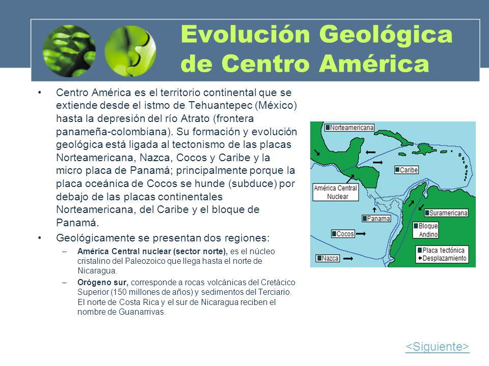 Evolución Geológica de Centro América Centro América es el territorio continental que se extiende desde el istmo de Tehuantepec (México) hasta la depr