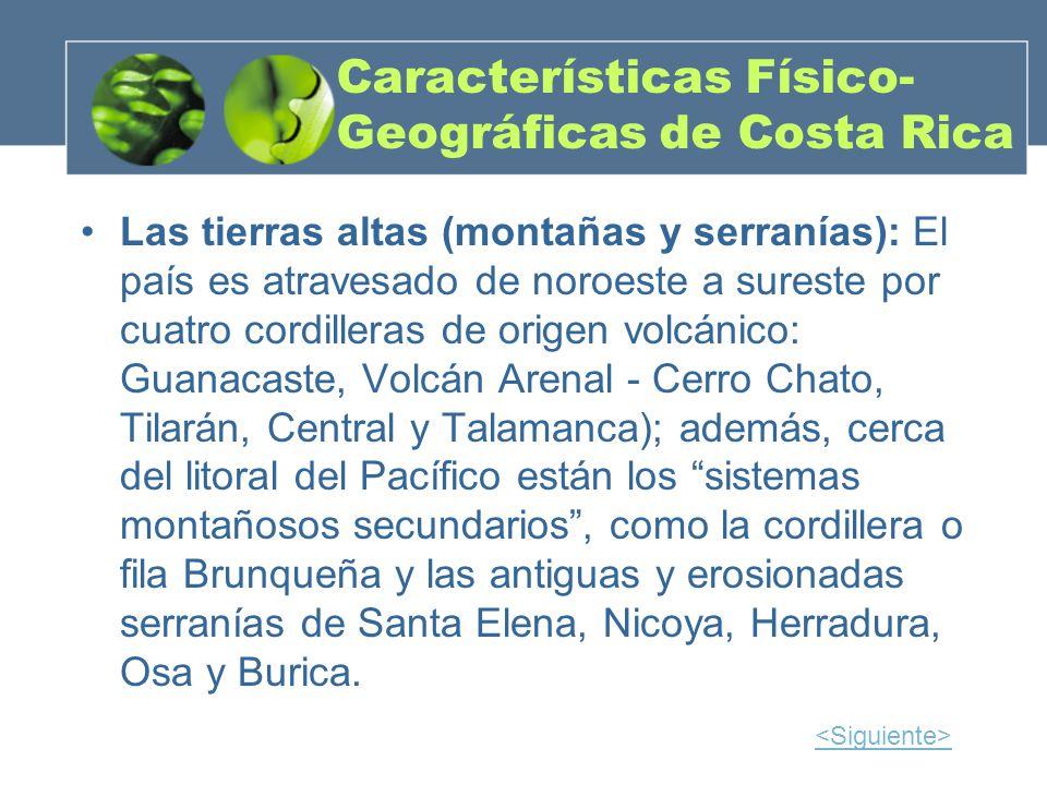 Características Físico- Geográficas de Costa Rica Las tierras altas (montañas y serranías): El país es atravesado de noroeste a sureste por cuatro cor