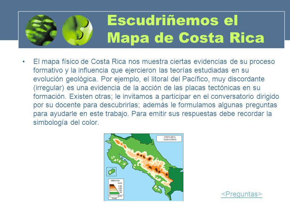 Escudriñemos el Mapa de Costa Rica El mapa físico de Costa Rica nos muestra ciertas evidencias de su proceso formativo y la influencia que ejercieron
