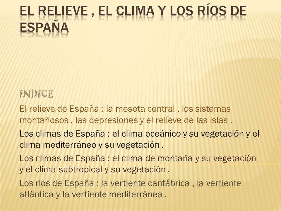 INDICE El relieve de España : la meseta central, los sistemas montañosos, las depresiones y el relieve de las islas.