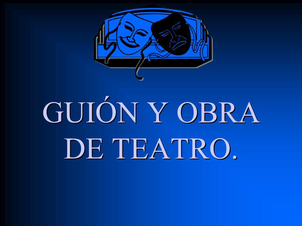 GUIÓN Y OBRA DE TEATRO.