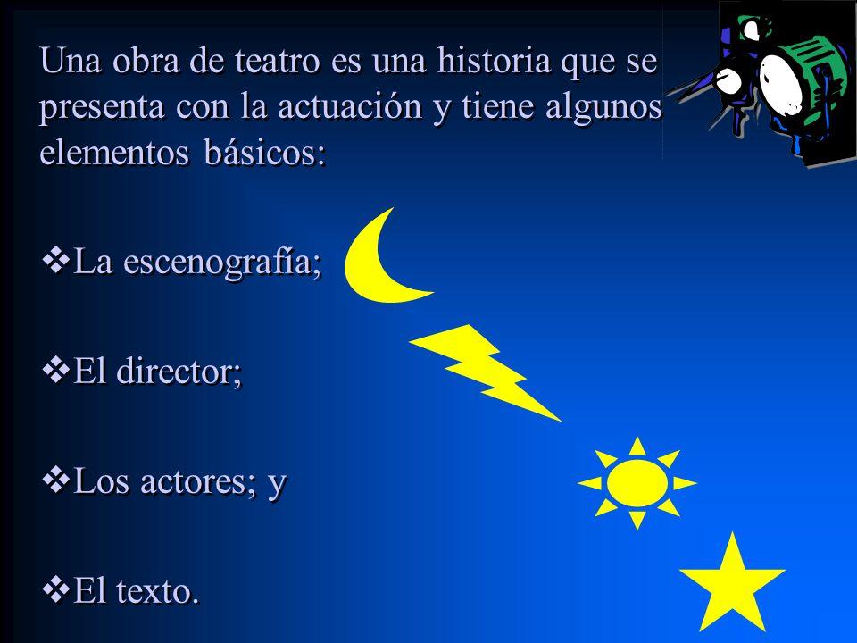 Una obra de teatro es una historia que se presenta con la actuación y tiene algunos elementos básicos: La escenografía; El director; Los actores; y El