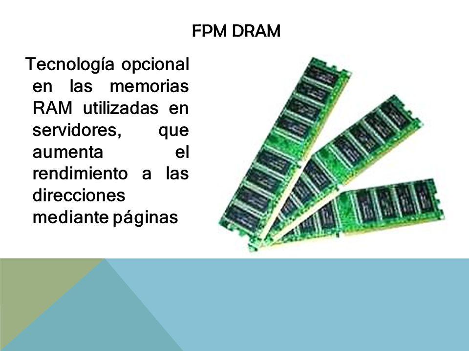 RDRAM Memoria DRAM de alta velocidad desarrollada para procesadores con velocidad superior a 1 GHz, en esta clasificación se encuentra la familia de memorias RIMM