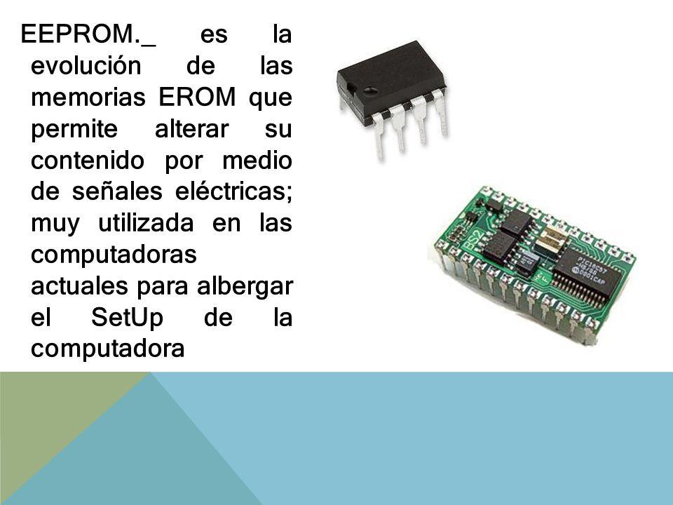Memorias FLASH._ Es una variante de las memorias ROM; permite almacenar datos y mantenerlos sin necesidad de alimentación eléctrica hasta por 10 años