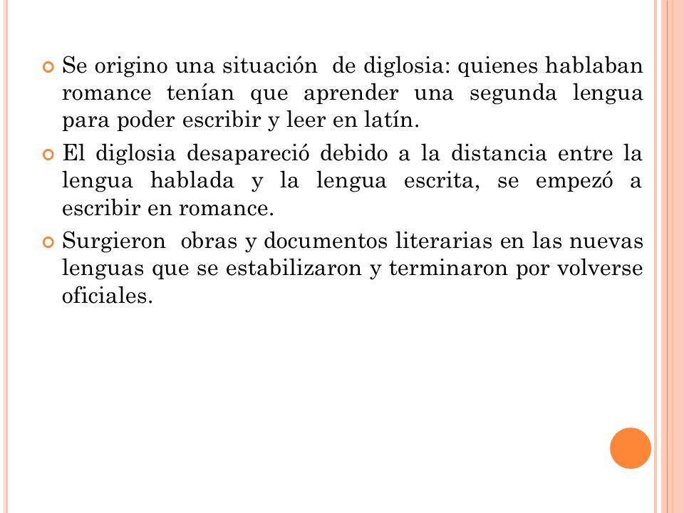 Se origino una situación de diglosia: quienes hablaban romance tenían que aprender una segunda lengua para poder escribir y leer en latín. El diglosia
