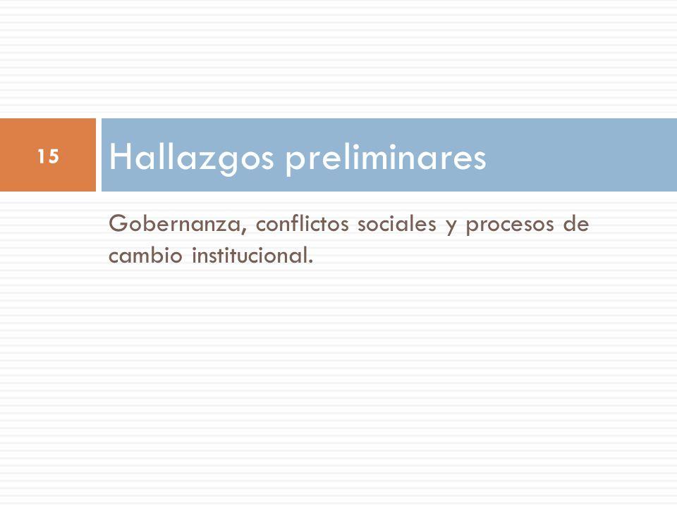 Gobernanza, conflictos sociales y procesos de cambio institucional. Hallazgos preliminares 15