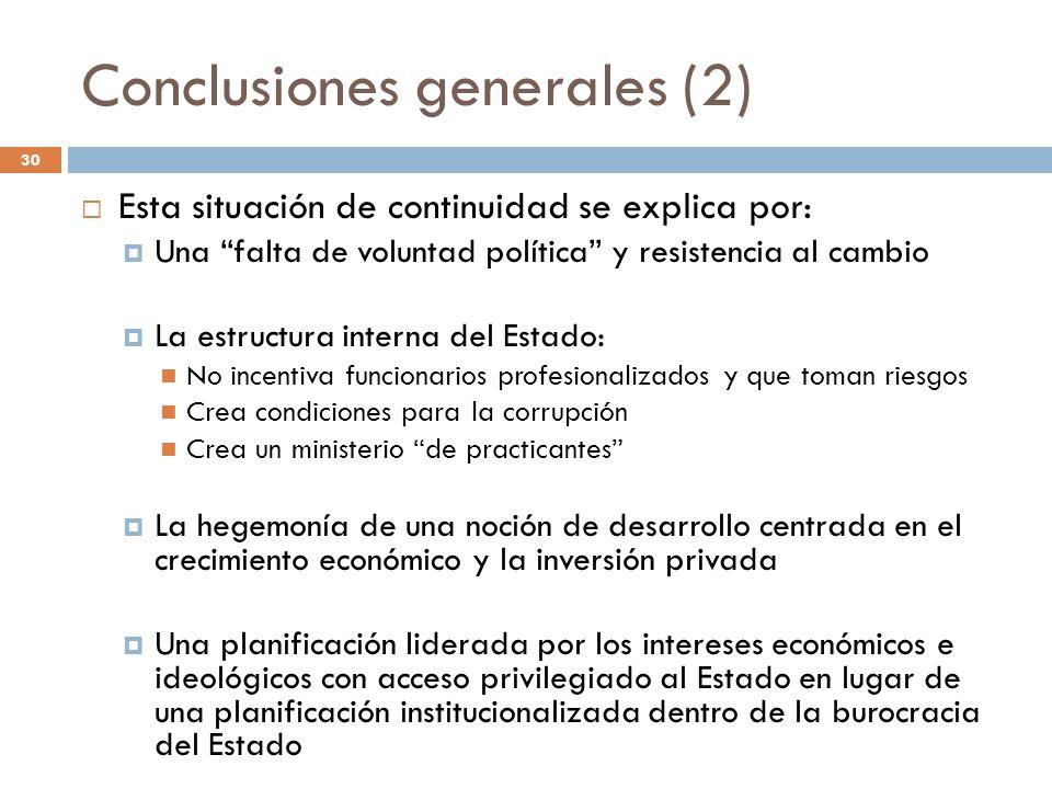 Conclusiones generales (2) Esta situación de continuidad se explica por: Una falta de voluntad política y resistencia al cambio La estructura interna