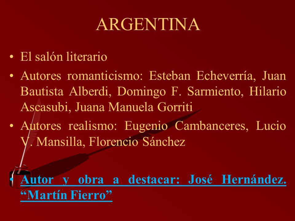 ARGENTINA El salón literario Autores romanticismo: Esteban Echeverría, Juan Bautista Alberdi, Domingo F. Sarmiento, Hilario Ascasubi, Juana Manuela Go