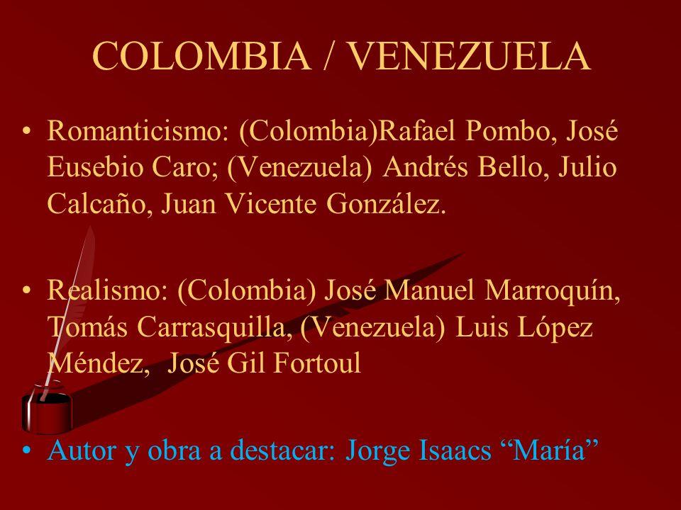 COLOMBIA / VENEZUELA Romanticismo: (Colombia)Rafael Pombo, José Eusebio Caro; (Venezuela) Andrés Bello, Julio Calcaño, Juan Vicente González. Realismo