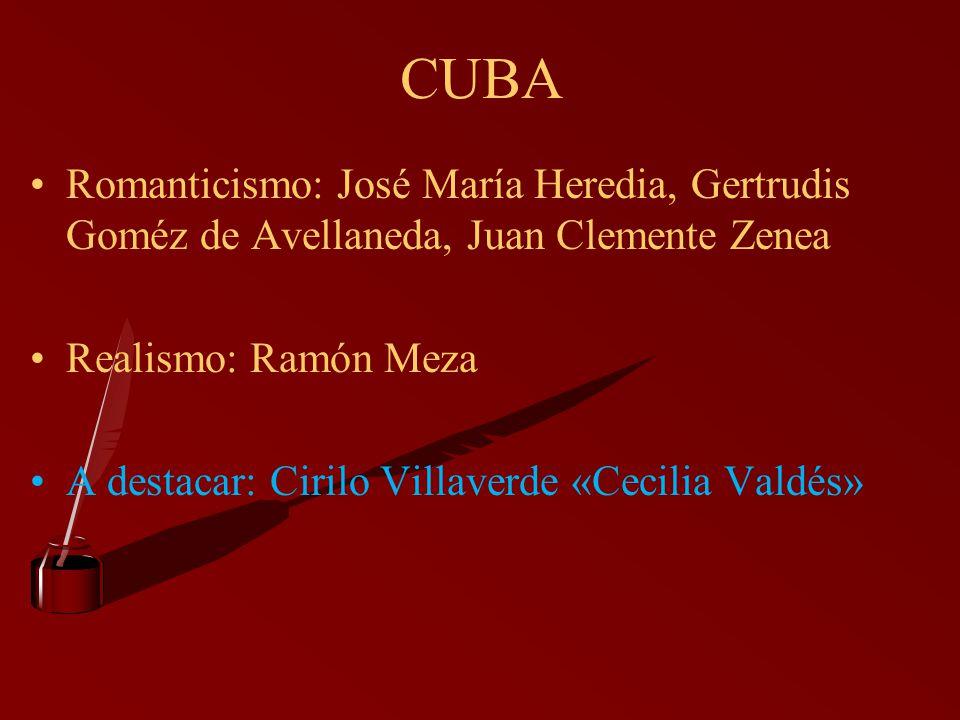 CUBA Romanticismo: José María Heredia, Gertrudis Goméz de Avellaneda, Juan Clemente Zenea Realismo: Ramón Meza A destacar: Cirilo Villaverde «Cecilia