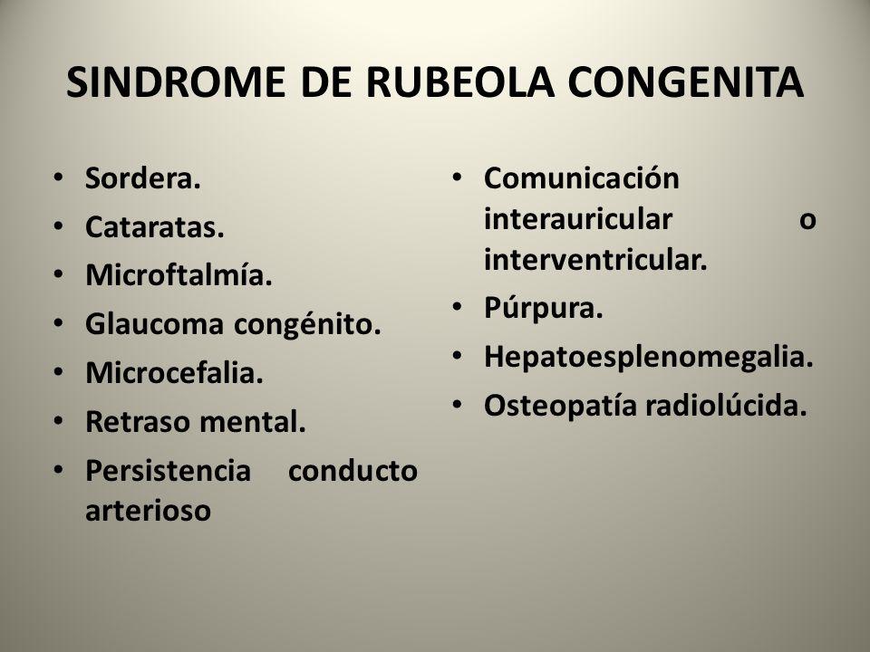 SINDROME DE RUBEOLA CONGENITA Sordera. Cataratas. Microftalmía. Glaucoma congénito. Microcefalia. Retraso mental. Persistencia conducto arterioso Comu