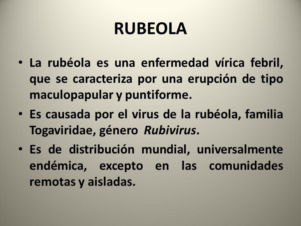 La rubéola es una enfermedad vírica febril, que se caracteriza por una erupción de tipo maculopapular y puntiforme. Es causada por el virus de la rubé