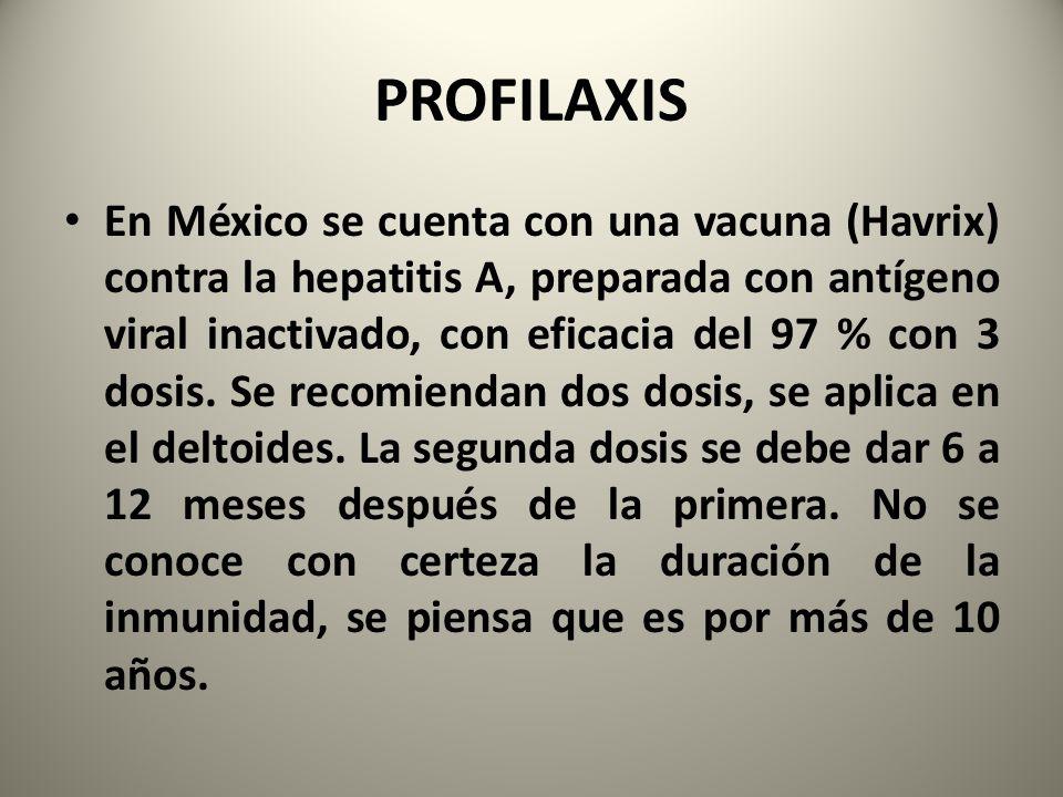 PROFILAXIS En México se cuenta con una vacuna (Havrix) contra la hepatitis A, preparada con antígeno viral inactivado, con eficacia del 97 % con 3 dos