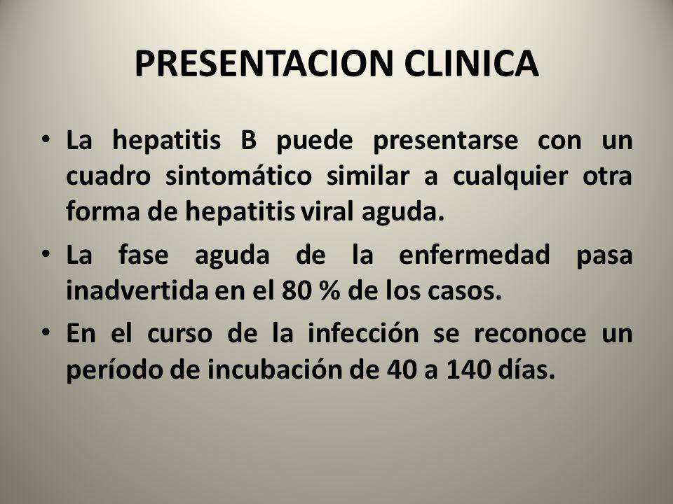 PRESENTACION CLINICA La hepatitis B puede presentarse con un cuadro sintomático similar a cualquier otra forma de hepatitis viral aguda. La fase aguda