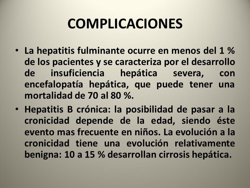 COMPLICACIONES La hepatitis fulminante ocurre en menos del 1 % de los pacientes y se caracteriza por el desarrollo de insuficiencia hepática severa, c