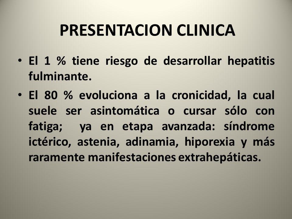 PRESENTACION CLINICA El 1 % tiene riesgo de desarrollar hepatitis fulminante. El 80 % evoluciona a la cronicidad, la cual suele ser asintomática o cur