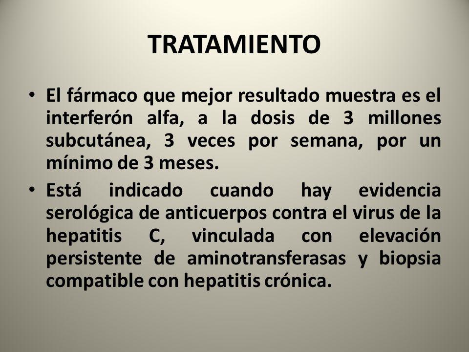 TRATAMIENTO El fármaco que mejor resultado muestra es el interferón alfa, a la dosis de 3 millones subcutánea, 3 veces por semana, por un mínimo de 3
