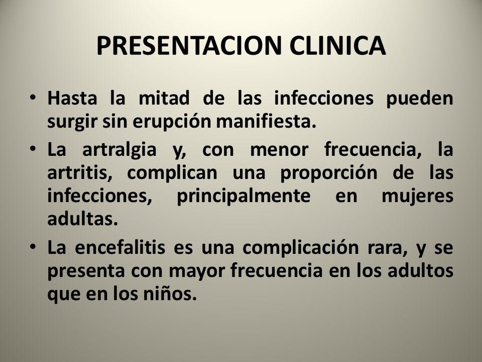 PRESENTACION CLINICA Hasta la mitad de las infecciones pueden surgir sin erupción manifiesta. La artralgia y, con menor frecuencia, la artritis, compl