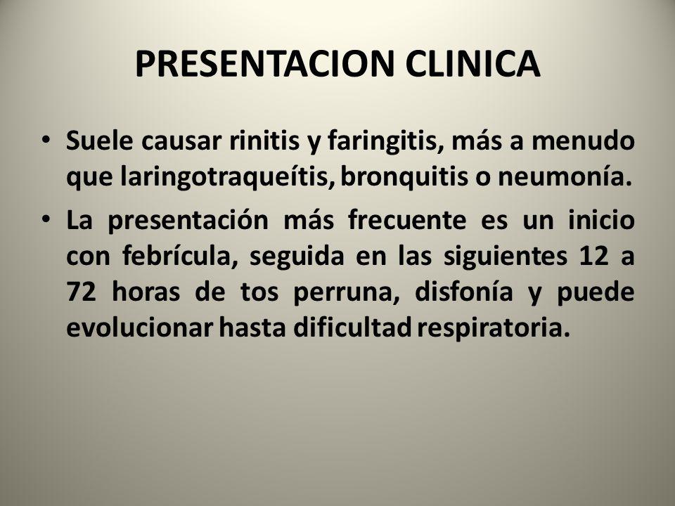 PRESENTACION CLINICA Suele causar rinitis y faringitis, más a menudo que laringotraqueítis, bronquitis o neumonía. La presentación más frecuente es un