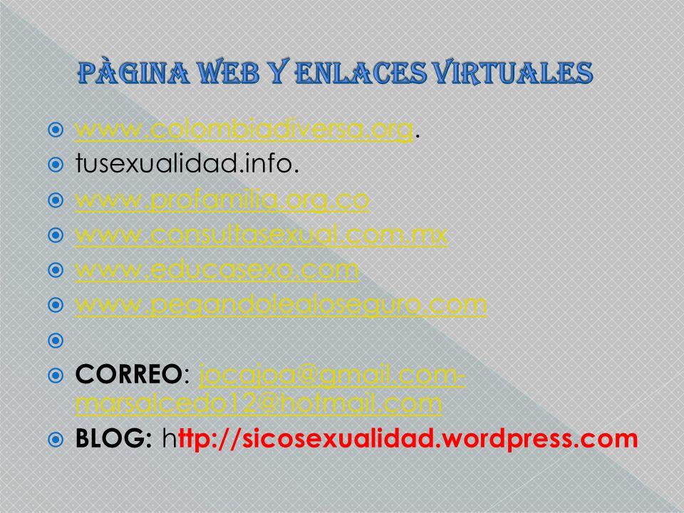 www.colombiadiversa.org. www.colombiadiversa.org tusexualidad.info. www.profamilia.org.co www.consultasexual.com.mx www.educasexo.com www.pegandolealo