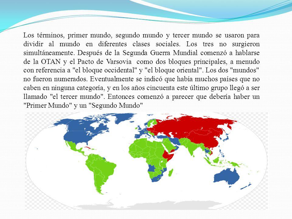 Los términos, primer mundo, segundo mundo y tercer mundo se usaron para dividir al mundo en diferentes clases sociales. Los tres no surgieron simultán