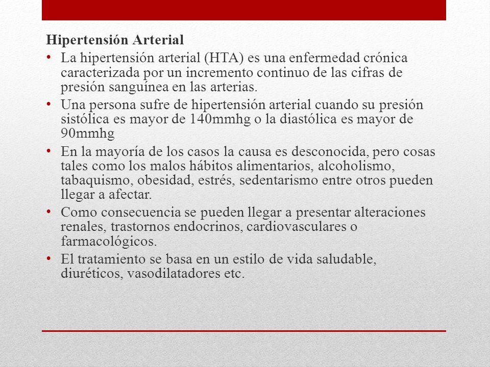 Hipertensión Arterial La hipertensión arterial (HTA) es una enfermedad crónica caracterizada por un incremento continuo de las cifras de presión sanguínea en las arterias.