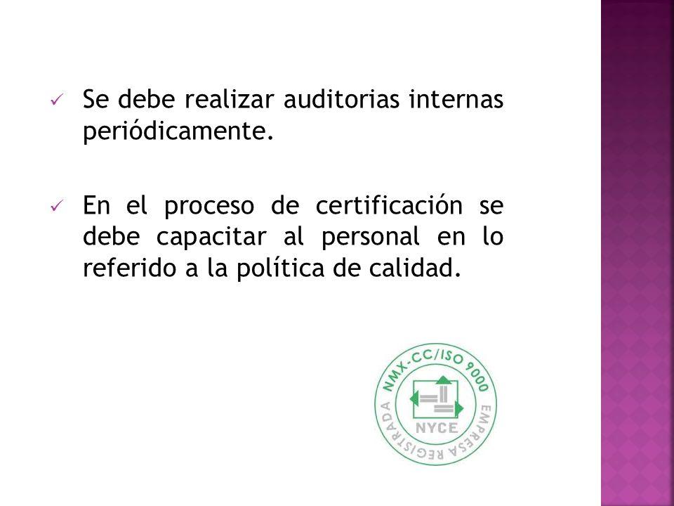 Se debe realizar auditorias internas periódicamente. En el proceso de certificación se debe capacitar al personal en lo referido a la política de cali
