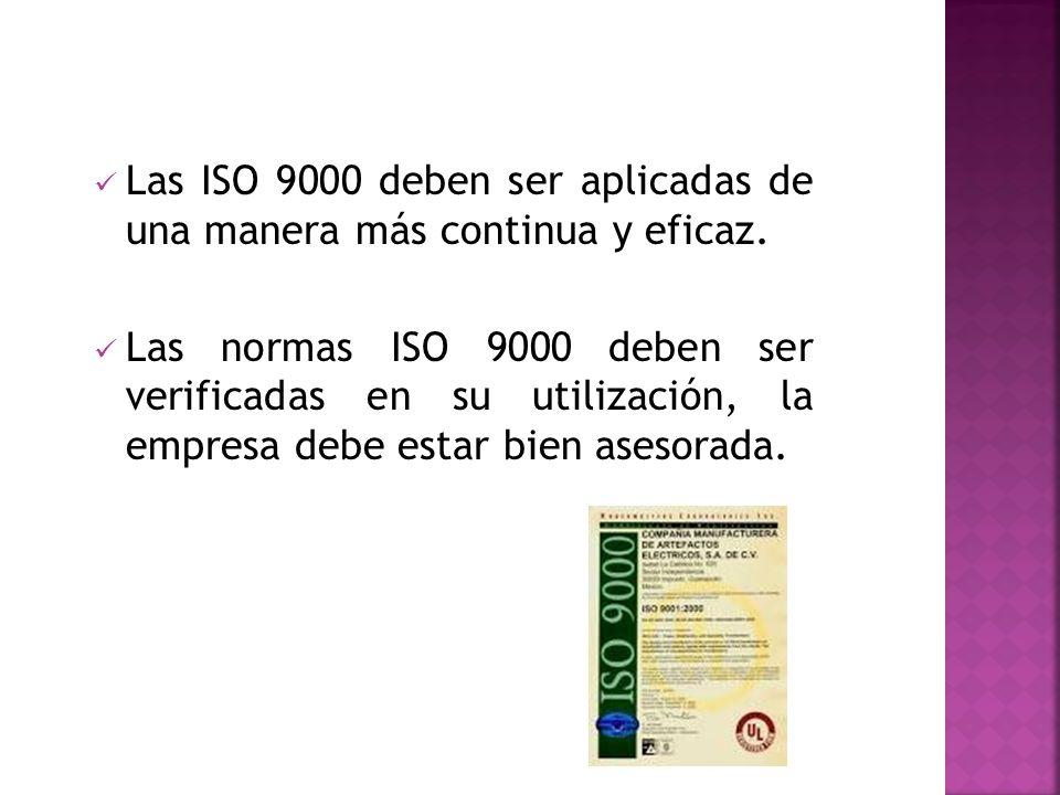 Las ISO 9000 deben ser aplicadas de una manera más continua y eficaz. Las normas ISO 9000 deben ser verificadas en su utilización, la empresa debe est