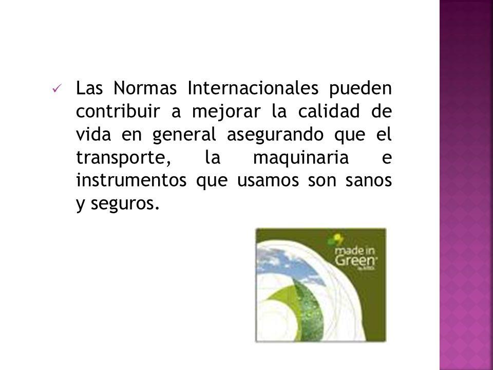 Las Normas Internacionales pueden contribuir a mejorar la calidad de vida en general asegurando que el transporte, la maquinaria e instrumentos que us