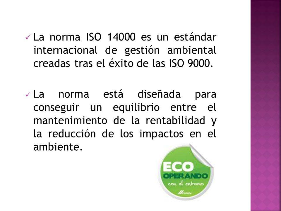 La norma ISO 14000 es un estándar internacional de gestión ambiental creadas tras el éxito de las ISO 9000. La norma está diseñada para conseguir un e