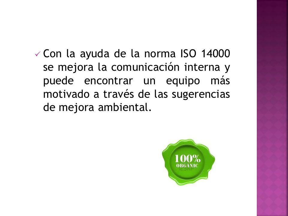Con la ayuda de la norma ISO 14000 se mejora la comunicación interna y puede encontrar un equipo más motivado a través de las sugerencias de mejora am