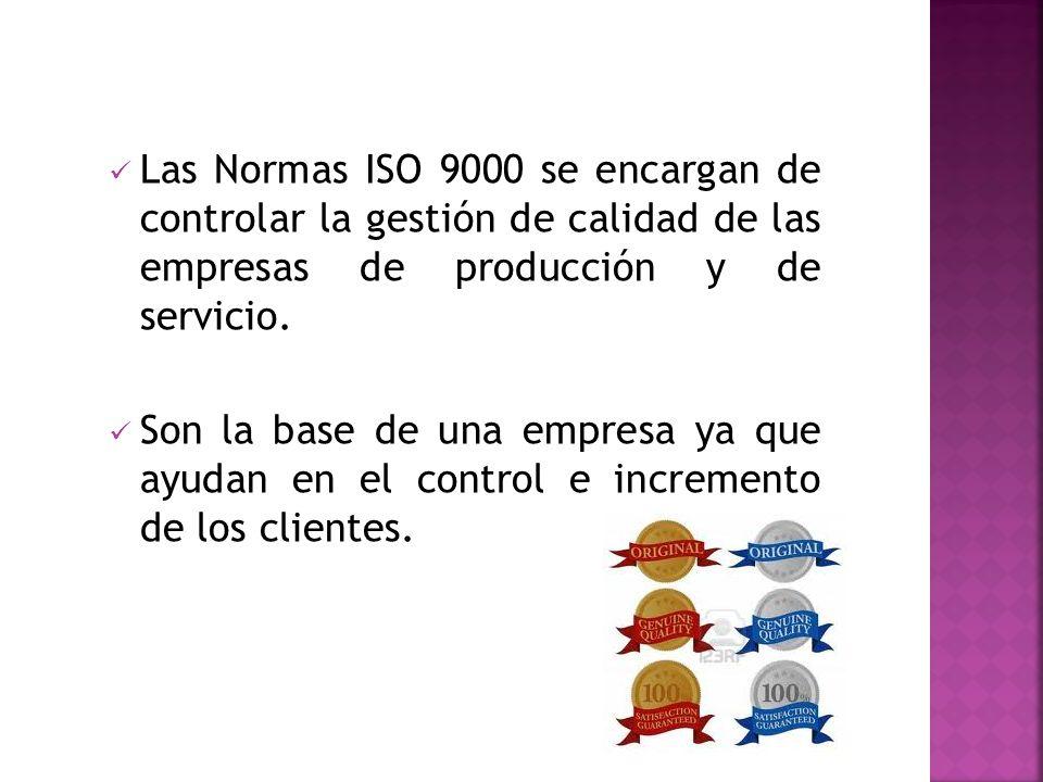 Las Normas ISO 9000 se encargan de controlar la gestión de calidad de las empresas de producción y de servicio. Son la base de una empresa ya que ayud