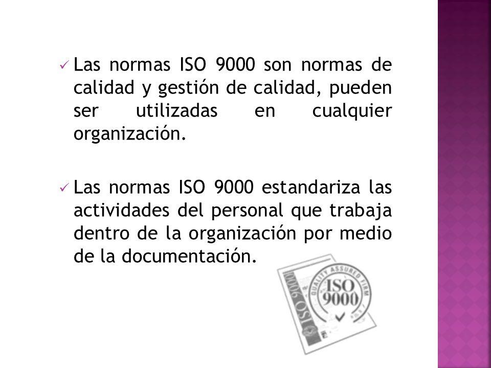 Las normas ISO 9000 son normas de calidad y gestión de calidad, pueden ser utilizadas en cualquier organización. Las normas ISO 9000 estandariza las a