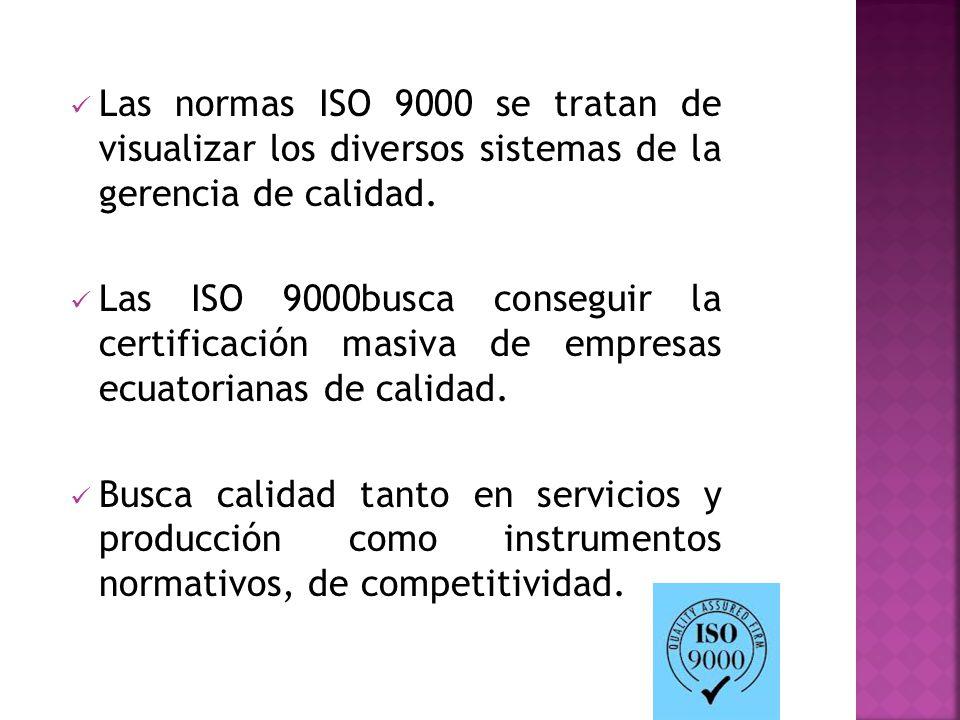 Las normas ISO 9000 se tratan de visualizar los diversos sistemas de la gerencia de calidad. Las ISO 9000busca conseguir la certificación masiva de em