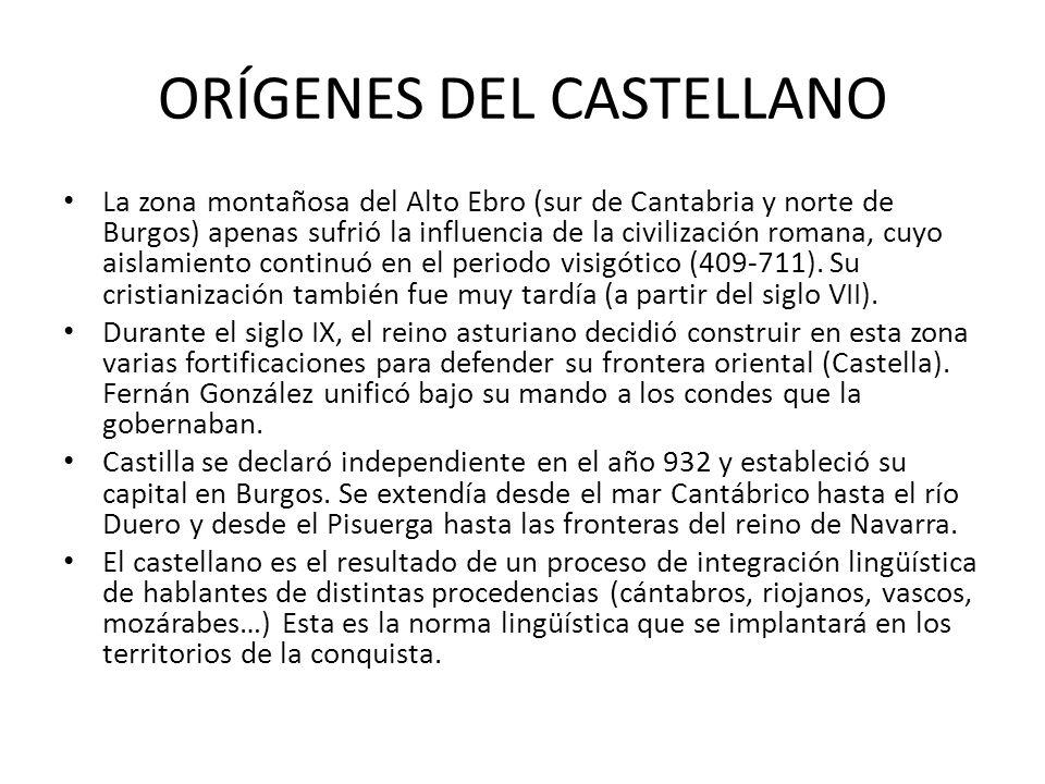 ORÍGENES DEL CASTELLANO La zona montañosa del Alto Ebro (sur de Cantabria y norte de Burgos) apenas sufrió la influencia de la civilización romana, cu