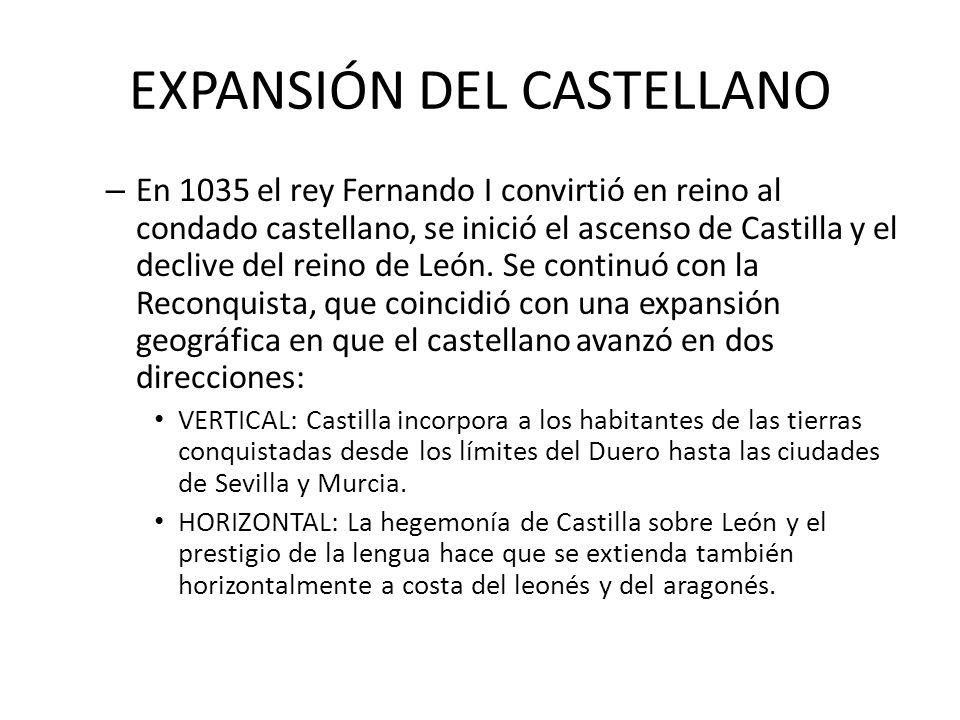 EXPANSIÓN DEL CASTELLANO – En 1035 el rey Fernando I convirtió en reino al condado castellano, se inició el ascenso de Castilla y el declive del reino