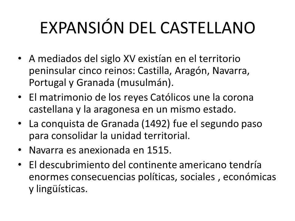 EXPANSIÓN DEL CASTELLANO A mediados del siglo XV existían en el territorio peninsular cinco reinos: Castilla, Aragón, Navarra, Portugal y Granada (mus