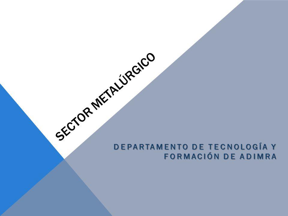 SECTOR METALÚRGICO DEPARTAMENTO DE TECNOLOGÍA Y FORMACIÓN DE ADIMRA