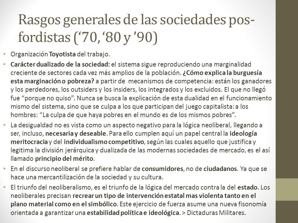 Rasgos generales de las sociedades pos- fordistas (70, 80 y 90) Organización Toyotista del trabajo. Carácter dualizado de la sociedad: el sistema sigu