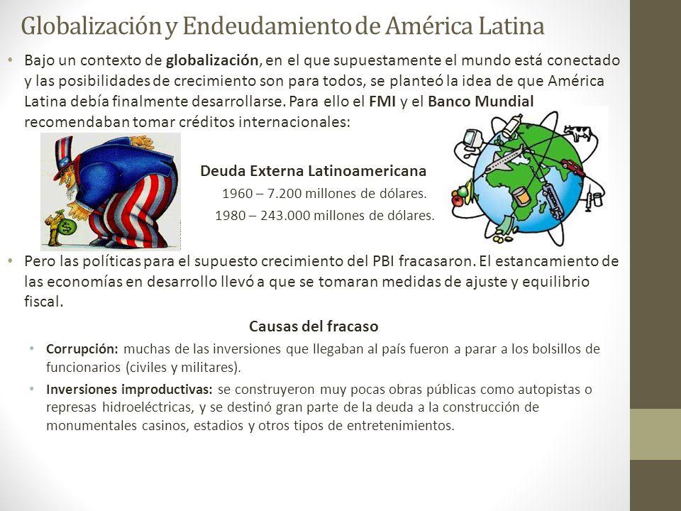 Globalización y Endeudamiento de América Latina Bajo un contexto de globalización, en el que supuestamente el mundo está conectado y las posibilidades
