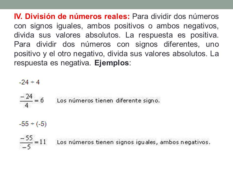 IV. División de números reales: Para dividir dos números con signos iguales, ambos positivos o ambos negativos, divida sus valores absolutos. La respu