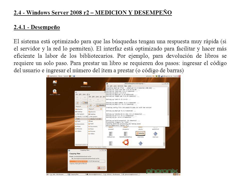 2.4 - Windows Server 2008 r2 – MEDICION Y DESEMPEÑO 2.4.1 - Desempeño El sistema está optimizado para que las búsquedas tengan una respuesta muy rápid
