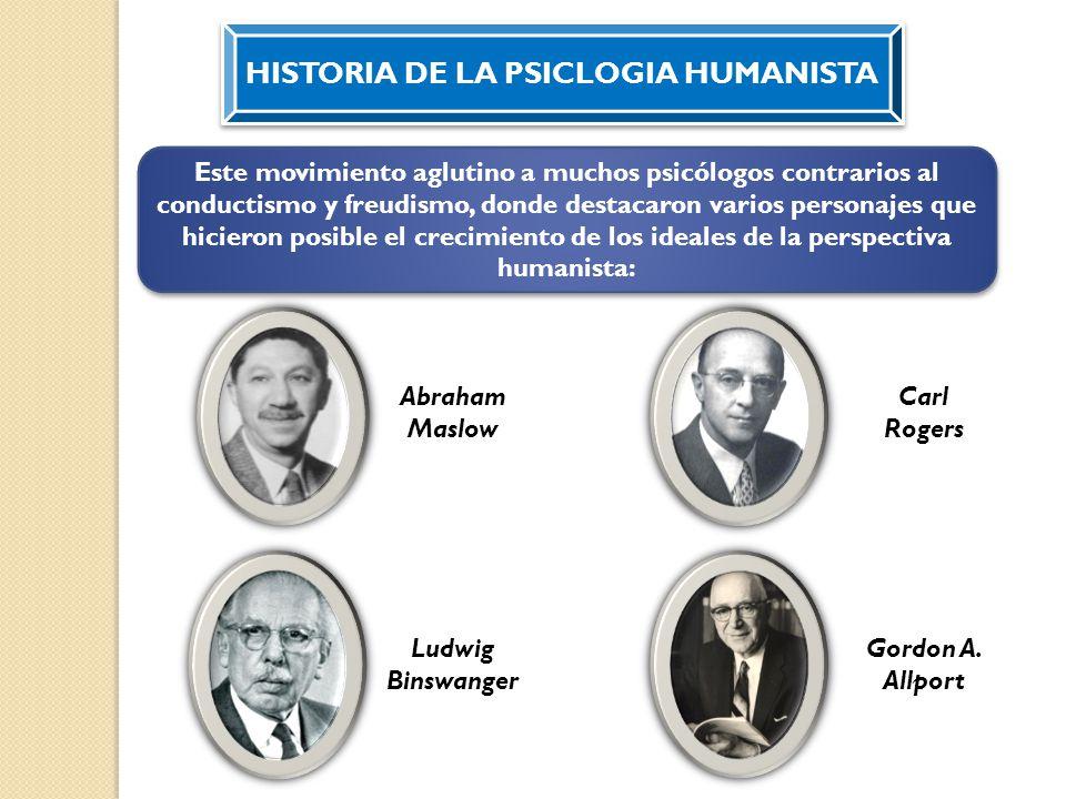 HISTORIA DE LA PSICLOGIA HUMANISTA Este movimiento aglutino a muchos psicólogos contrarios al conductismo y freudismo, donde destacaron varios persona