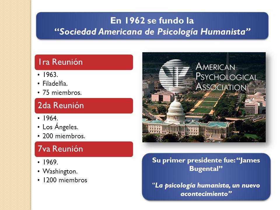 En 1962 se fundo la Sociedad Americana de Psicología Humanista En 1962 se fundo la Sociedad Americana de Psicología Humanista Su primer presidente fue