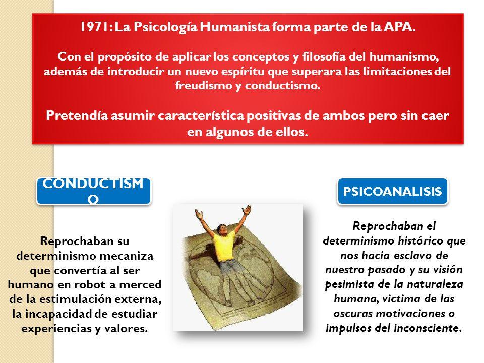 1971: La Psicología Humanista forma parte de la APA. Con el propósito de aplicar los conceptos y filosofía del humanismo, además de introducir un nuev
