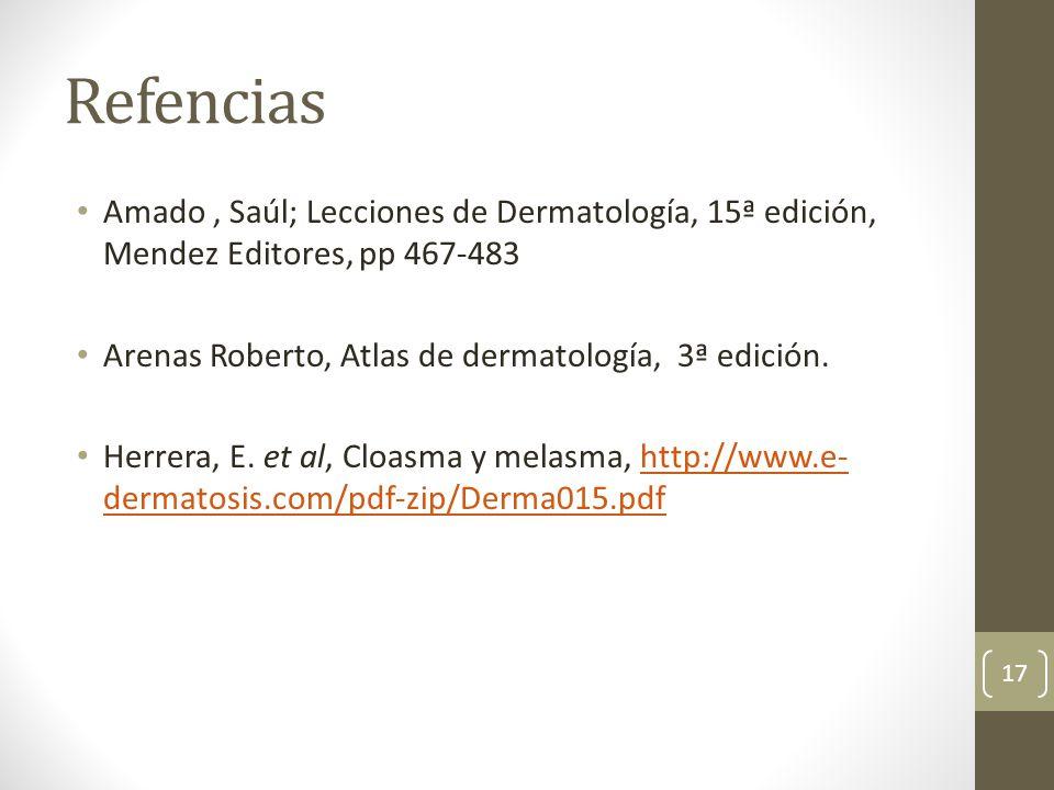 Refencias Amado, Saúl; Lecciones de Dermatología, 15ª edición, Mendez Editores, pp 467-483 Arenas Roberto, Atlas de dermatología, 3ª edición. Herrera,