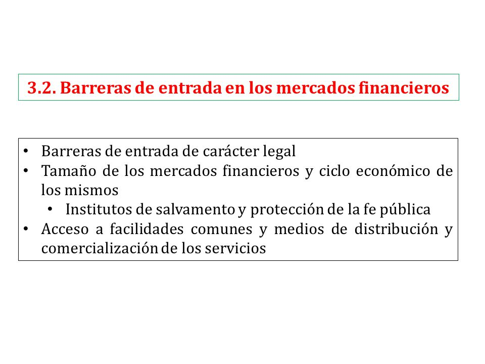 3.2. Barreras de entrada en los mercados financieros Barreras de entrada de carácter legal Tamaño de los mercados financieros y ciclo económico de los