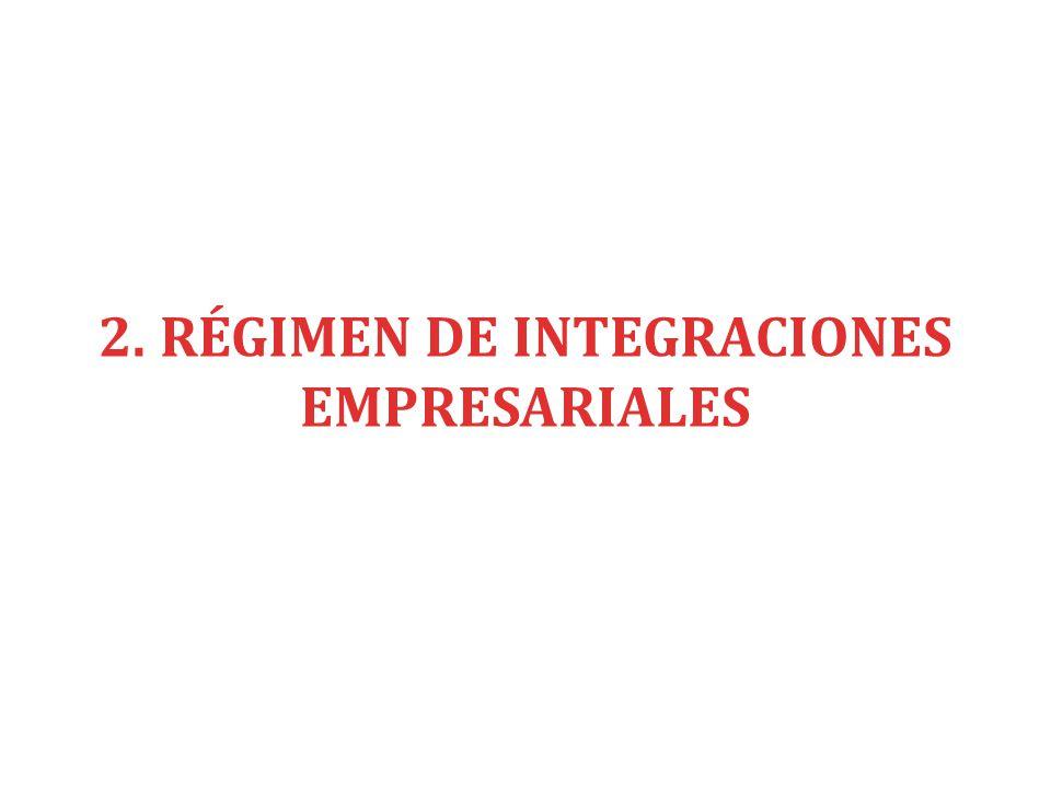 2. RÉGIMEN DE INTEGRACIONES EMPRESARIALES