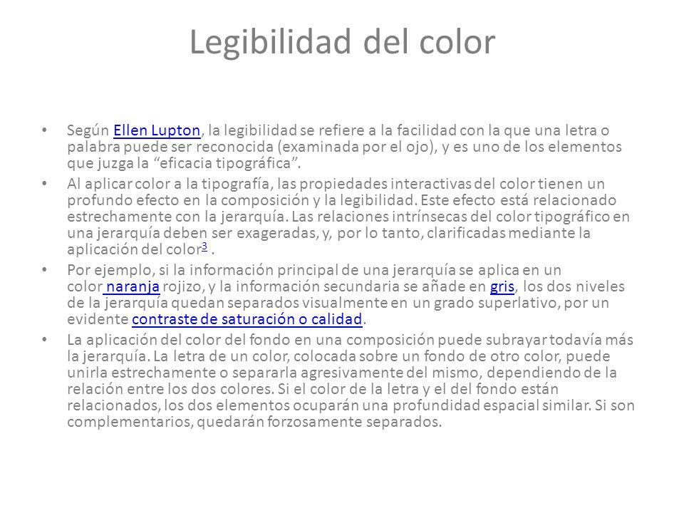 Legibilidad del color Según Ellen Lupton, la legibilidad se refiere a la facilidad con la que una letra o palabra puede ser reconocida (examinada por